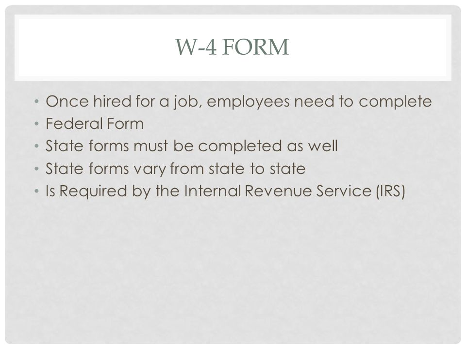 W-4 Form Once hired for a job, employees need to complete Federal Form
