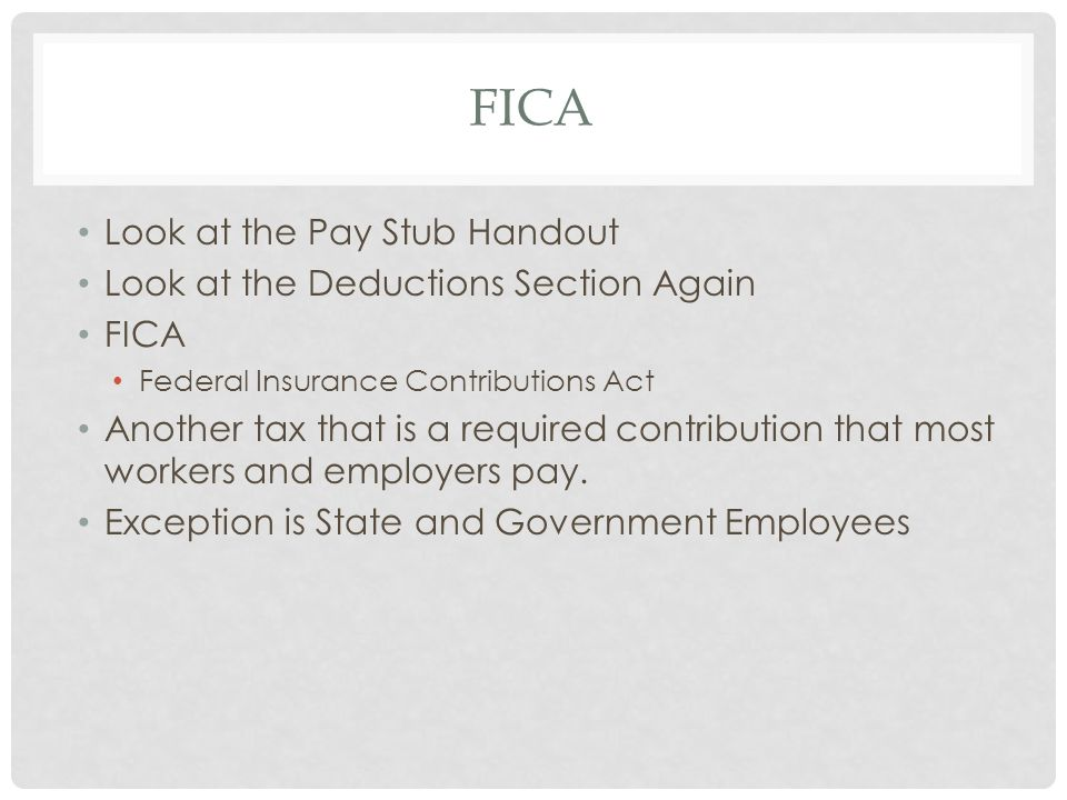 fica Look at the Pay Stub Handout Look at the Deductions Section Again