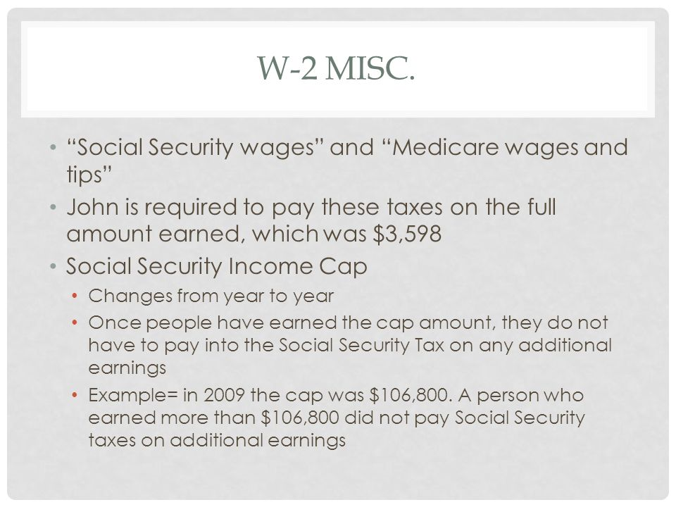 W-2 MISC. Social Security wages and Medicare wages and tips