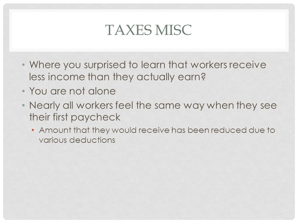 Taxes misc Where you surprised to learn that workers receive less income than they actually earn You are not alone.