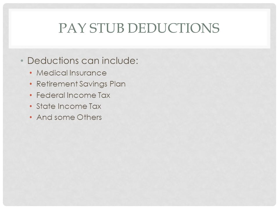 Pay Stub Deductions Deductions can include: Medical Insurance