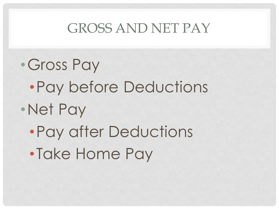Gross Pay Pay before Deductions Net Pay Pay after Deductions