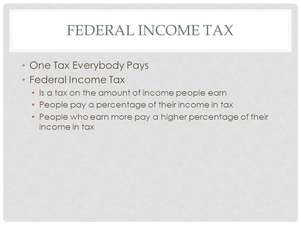Federal Income Tax One Tax Everybody Pays Federal Income Tax