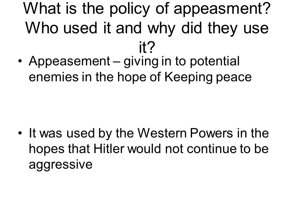 What is the policy of appeasment Who used it and why did they use it