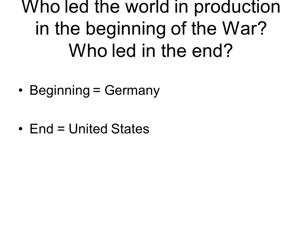 Who led the world in production in the beginning of the War