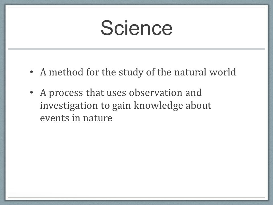 natural science methods of gaining knowledge This definition emphasizes the strong link between science and natural evidence and law,  and many other knowledge systems (methods of gaining knowledge),.