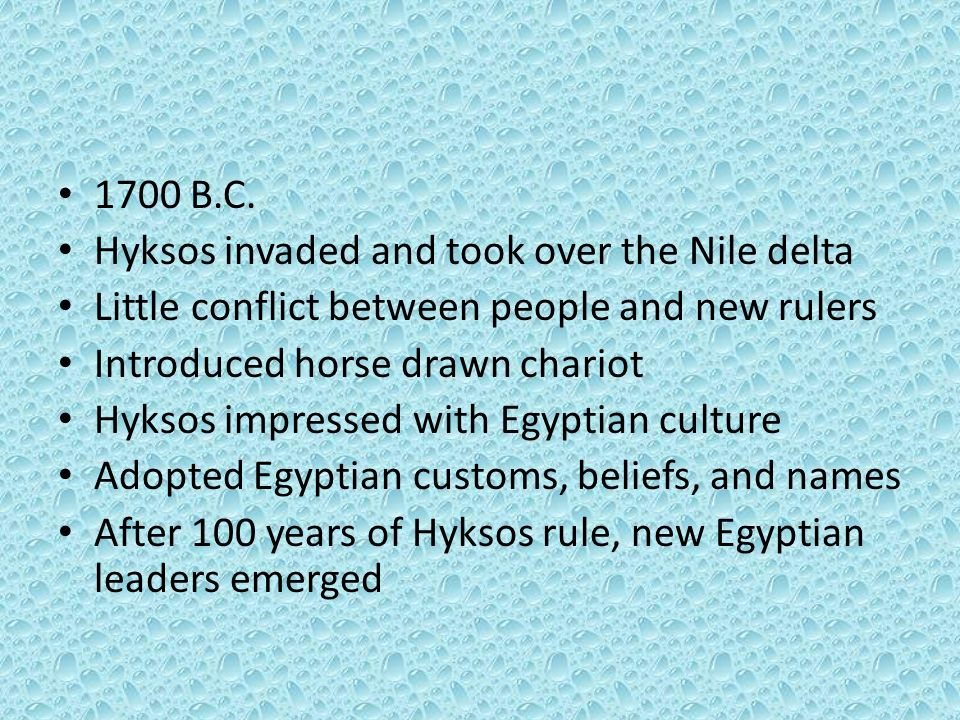 1700 B.C. Hyksos invaded and took over the Nile delta. Little conflict between people and new rulers.