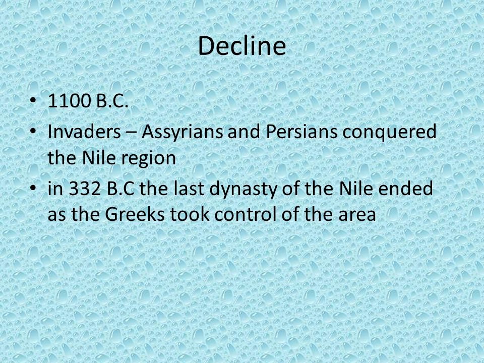 Decline 1100 B.C. Invaders – Assyrians and Persians conquered the Nile region.