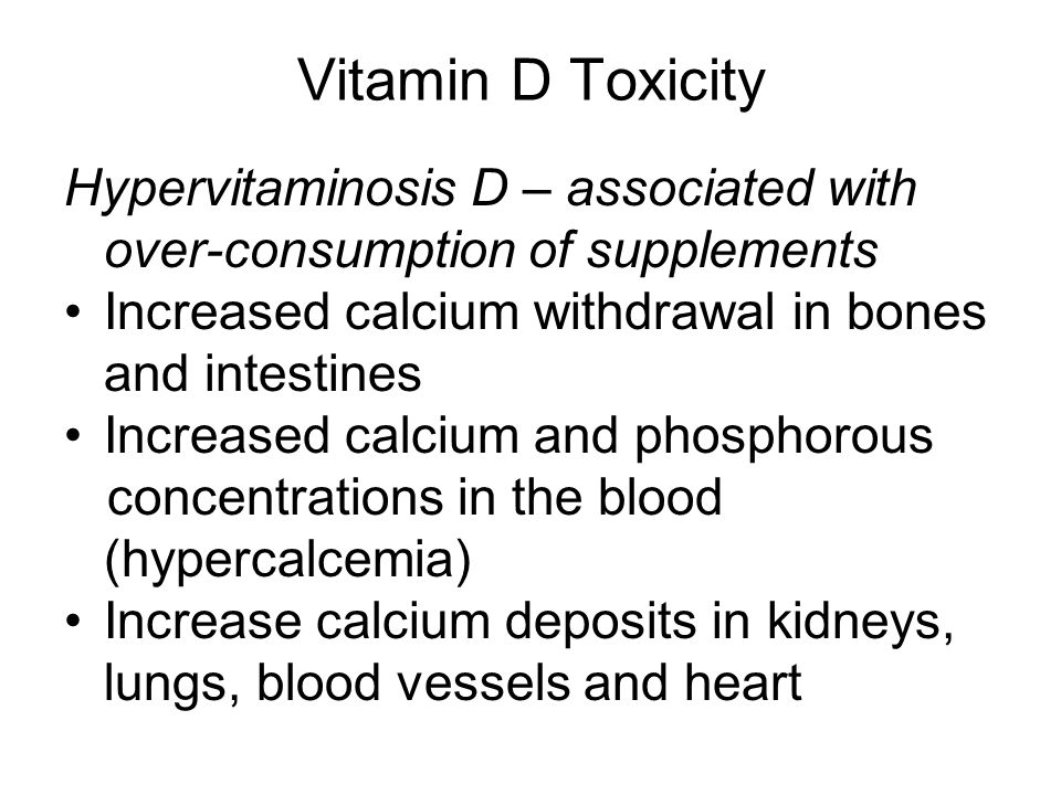 Vitamin D Toxicity Hypervitaminosis D – associated with over-consumption of supplements. Increased calcium withdrawal in bones and intestines.