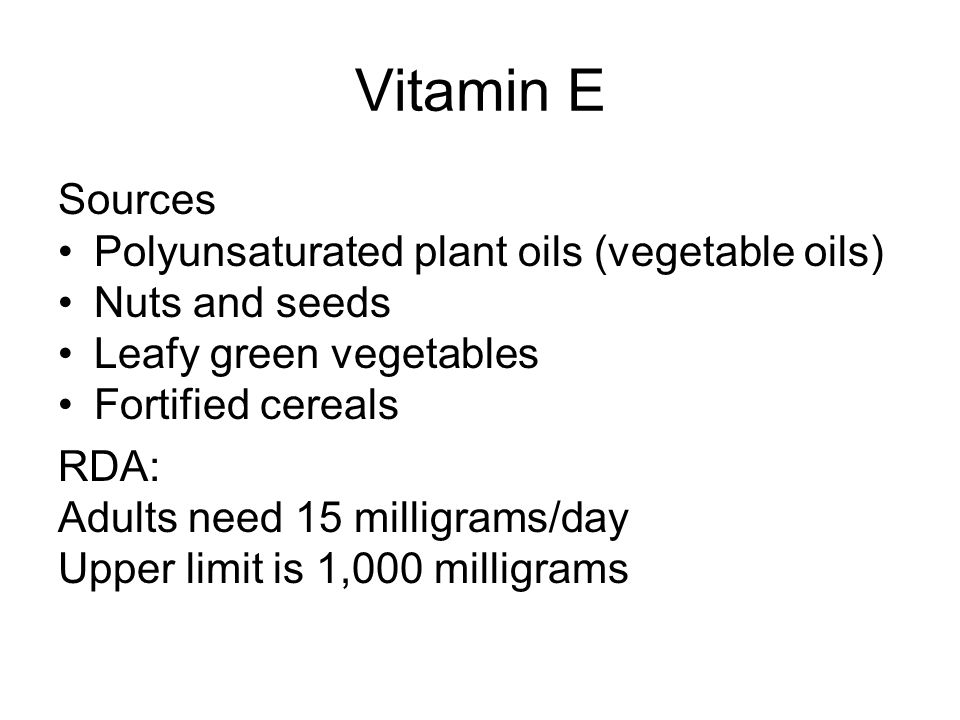 Vitamin E Sources Polyunsaturated plant oils (vegetable oils)