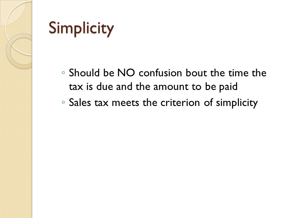 Simplicity Should be NO confusion bout the time the tax is due and the amount to be paid.