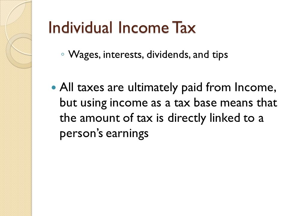 Individual Income Tax Wages, interests, dividends, and tips.