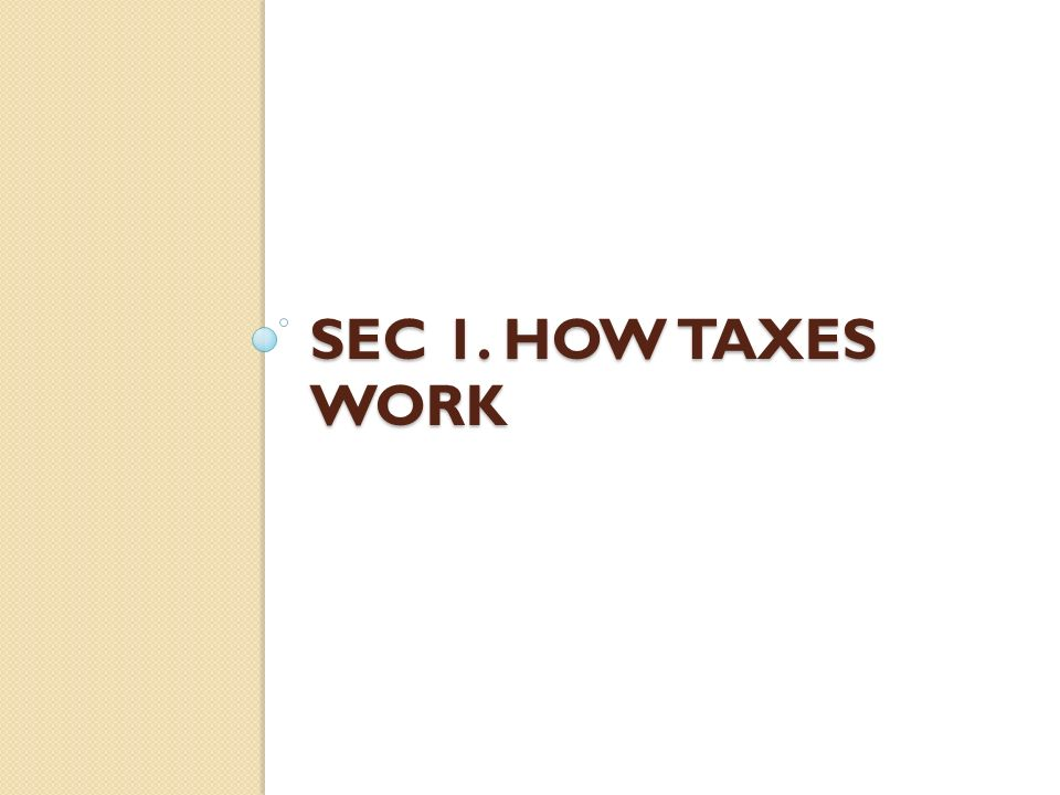 Sec 1. How Taxes Work