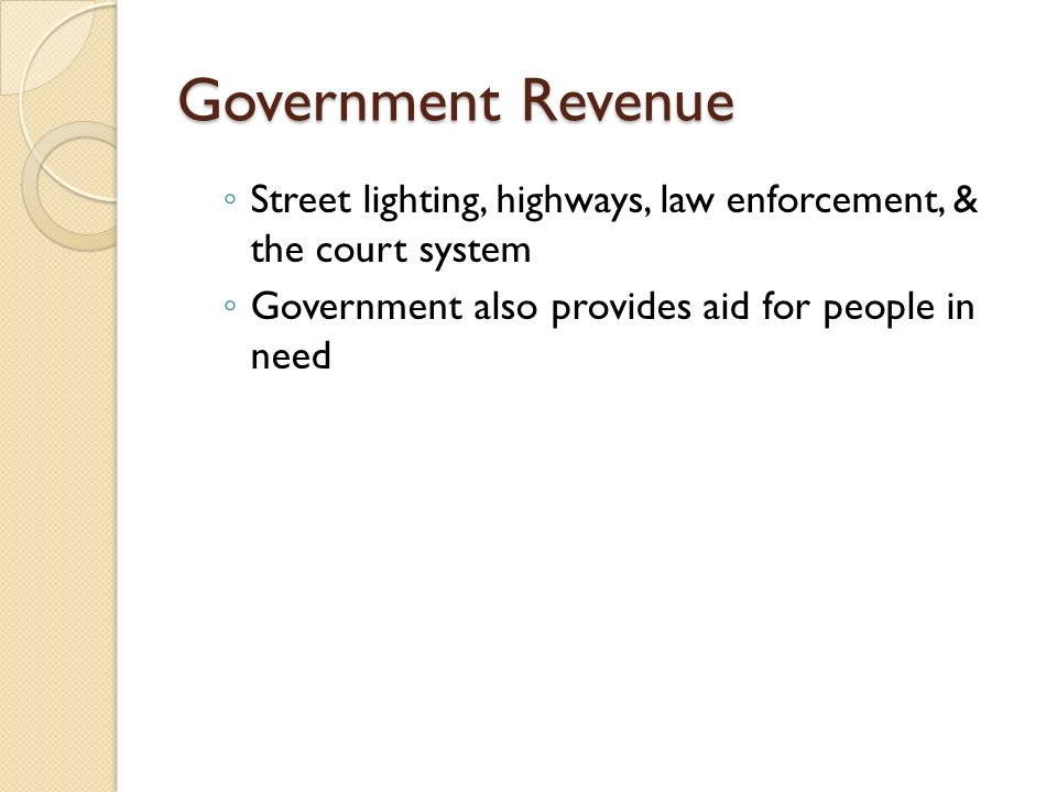 Government Revenue Street lighting, highways, law enforcement, & the court system.