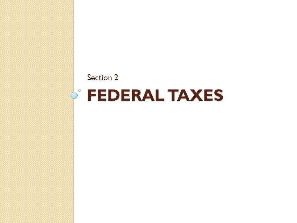 Section 2 Federal Taxes