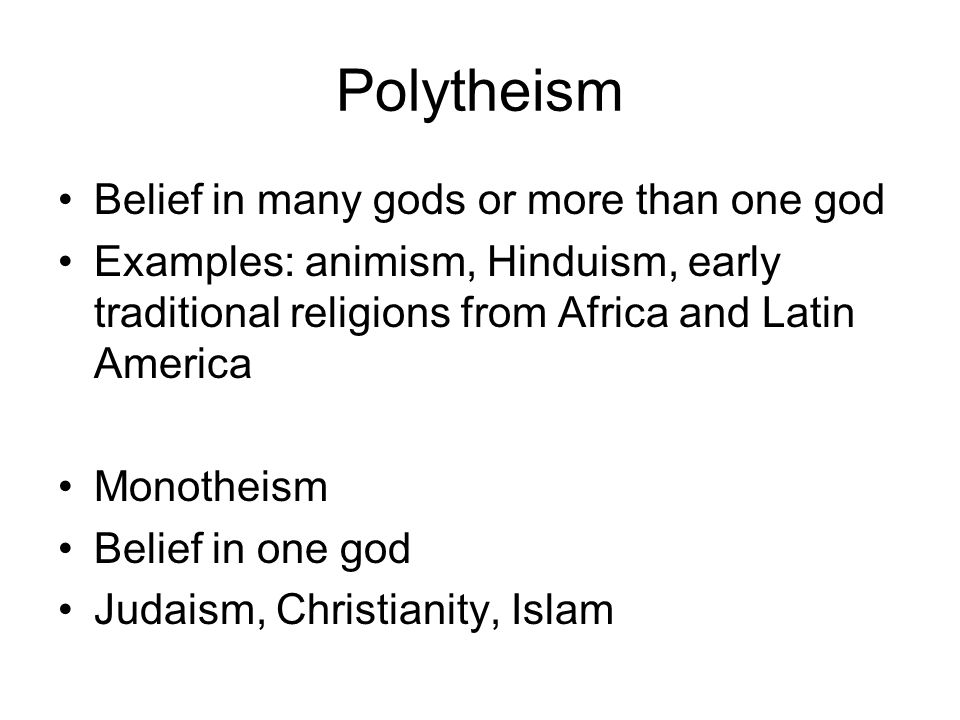 Polytheism Belief in many gods or more than one god