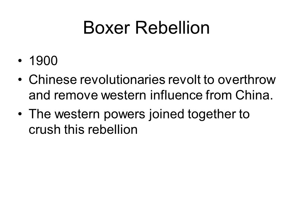 Boxer Rebellion 1900. Chinese revolutionaries revolt to overthrow and remove western influence from China.