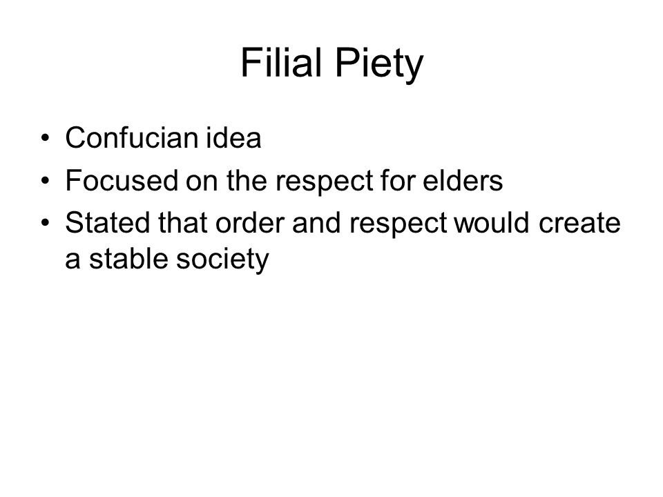 Filial Piety Confucian idea Focused on the respect for elders