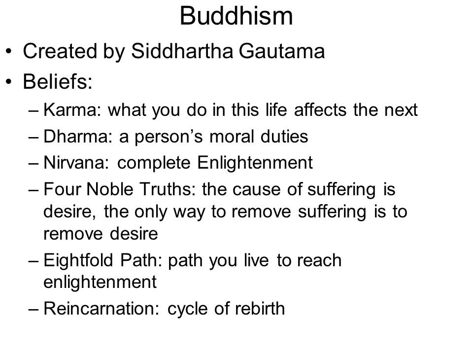 Buddhism Created by Siddhartha Gautama Beliefs: