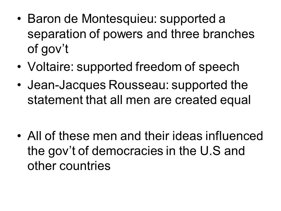 Baron de Montesquieu: supported a separation of powers and three branches of gov't