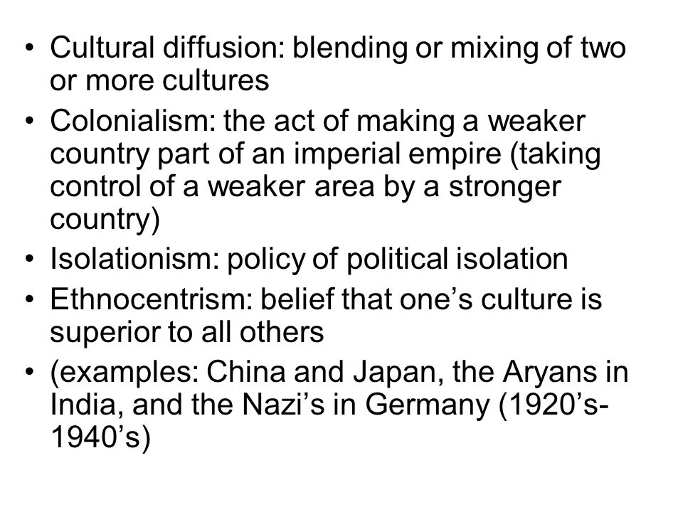 Cultural diffusion: blending or mixing of two or more cultures