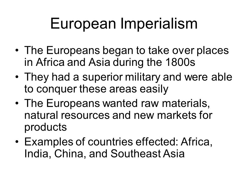 European Imperialism The Europeans began to take over places in Africa and Asia during the 1800s.