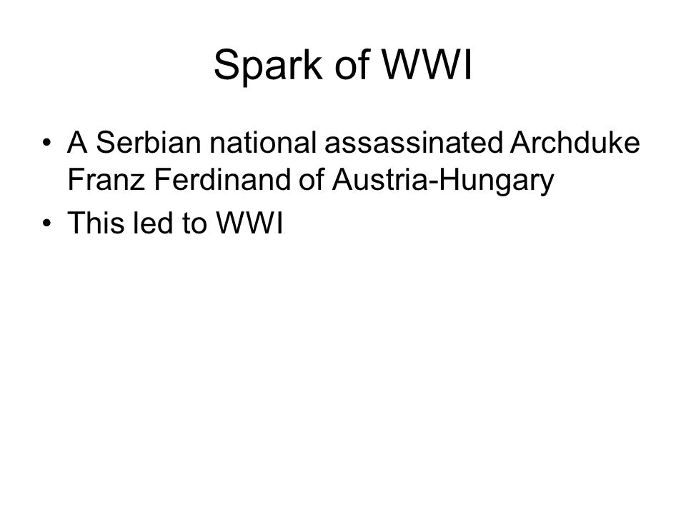 Spark of WWI A Serbian national assassinated Archduke Franz Ferdinand of Austria-Hungary.