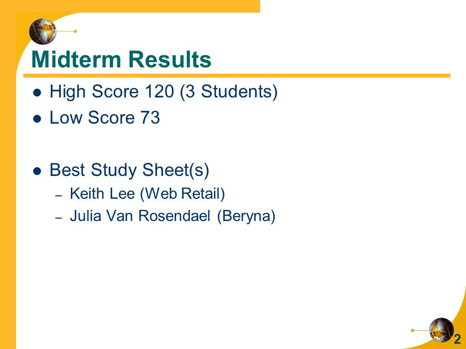 Midterm Results High Score 120 (3 Students) Low Score 73