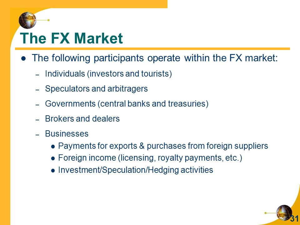 The FX Market The following participants operate within the FX market: