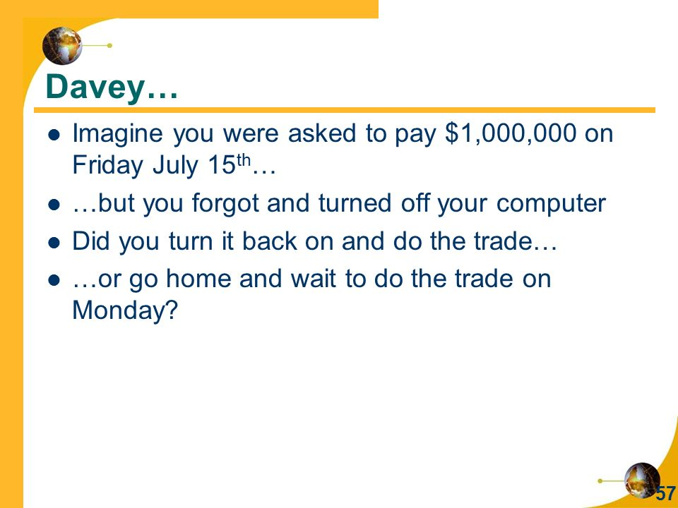 Davey… Imagine you were asked to pay $1,000,000 on Friday July 15th…