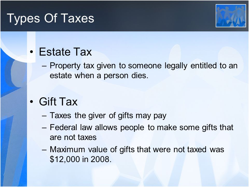 Types Of Taxes Estate Tax Gift Tax