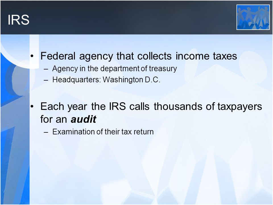 IRS Federal agency that collects income taxes
