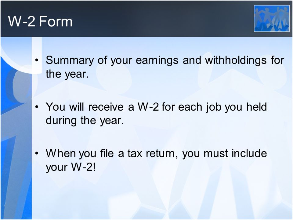 W-2 Form Summary of your earnings and withholdings for the year.