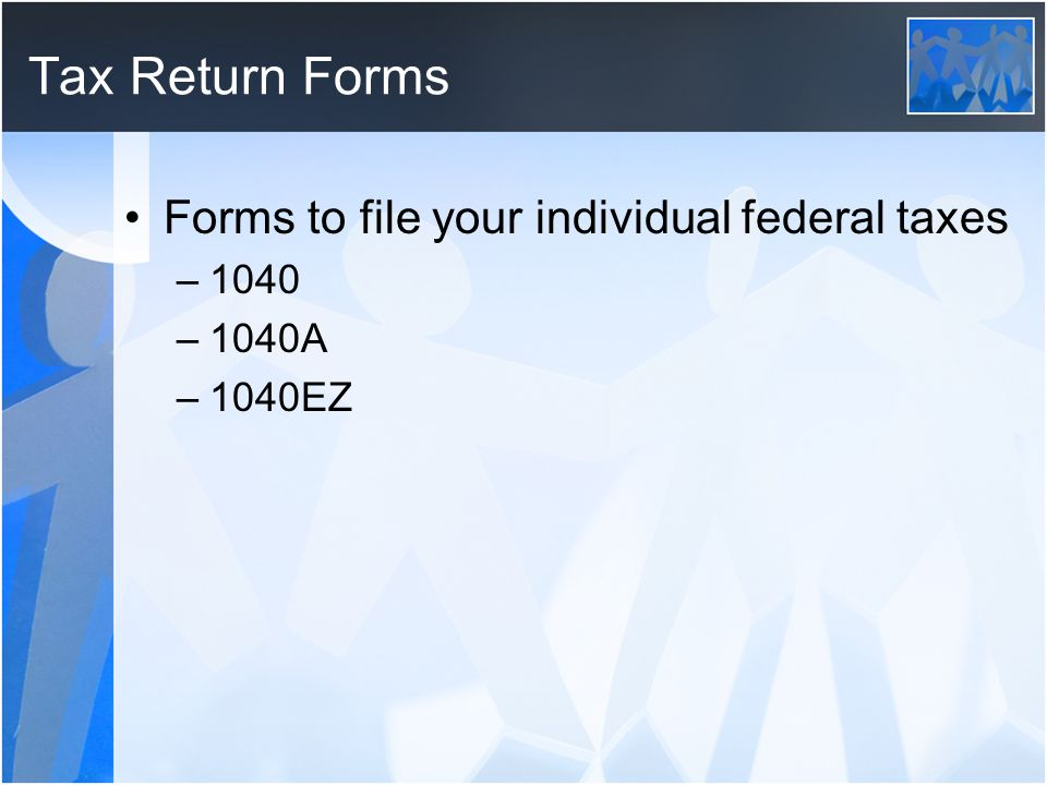 Tax Return Forms Forms to file your individual federal taxes 1040
