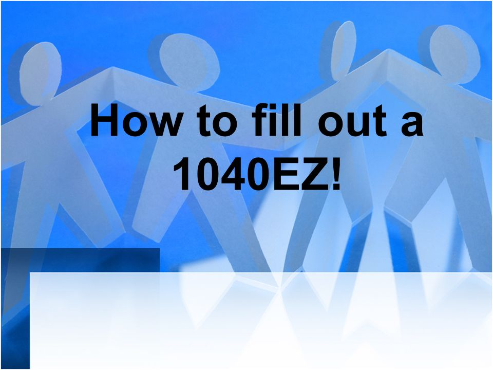 How to fill out a 1040EZ!