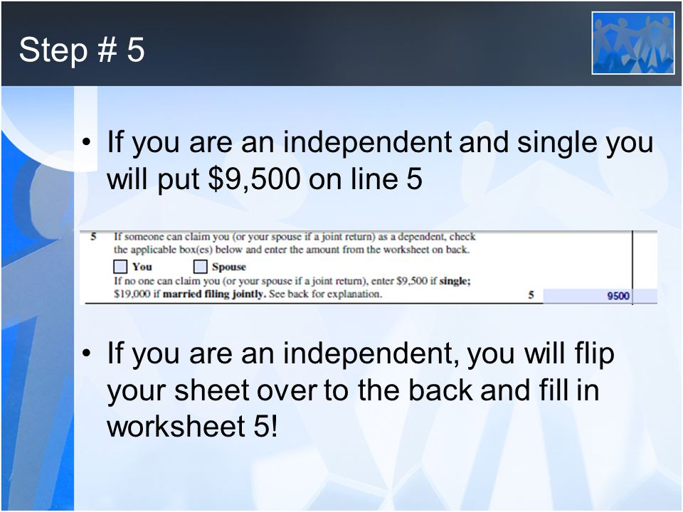 Step # 5 If you are an independent and single you will put $9,500 on line 5.