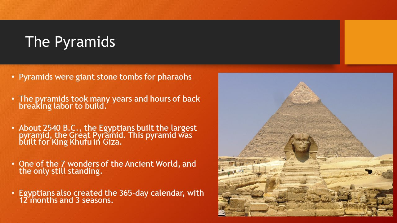 The Pyramids Pyramids were giant stone tombs for pharaohs