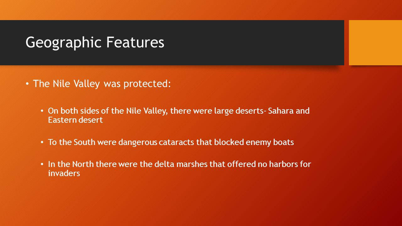 Geographic Features The Nile Valley was protected: