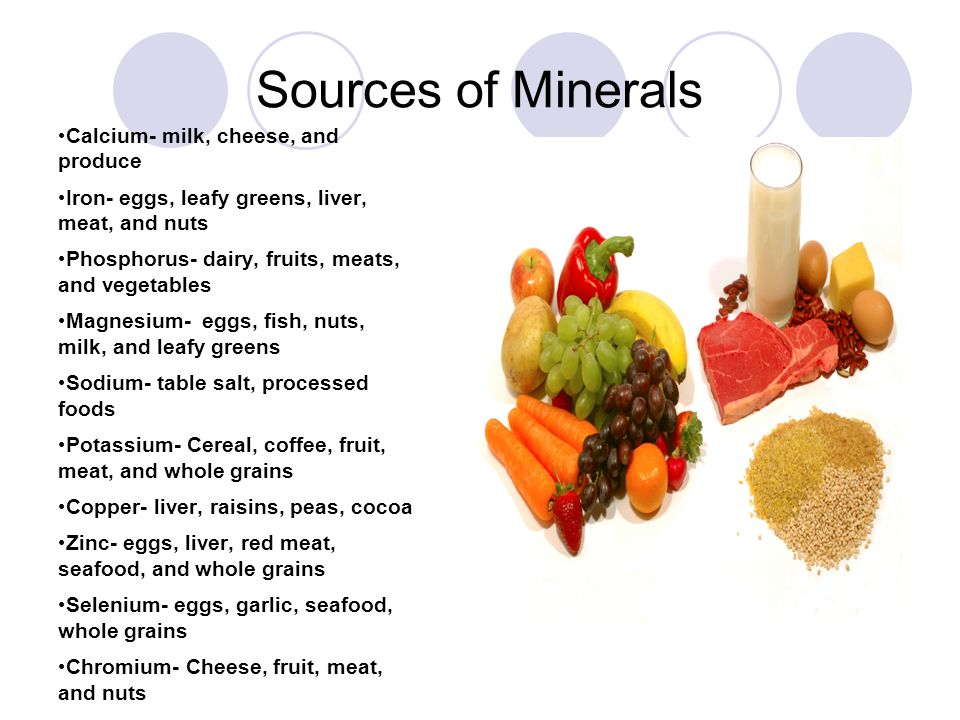 Sources of Minerals Calcium- milk, cheese, and produce