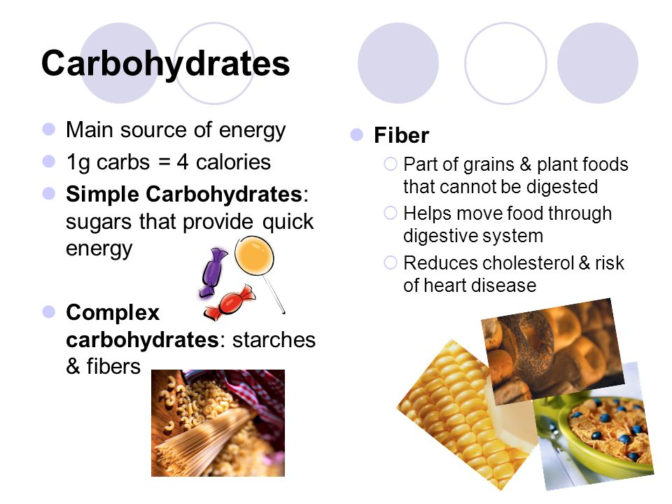 Carbohydrates Main source of energy Fiber 1g carbs = 4 calories
