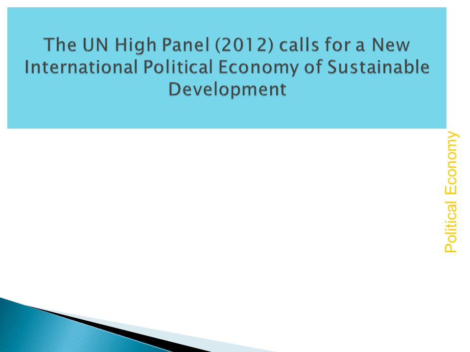 The UN High Panel (2012) calls for a New International Political Economy of Sustainable Development