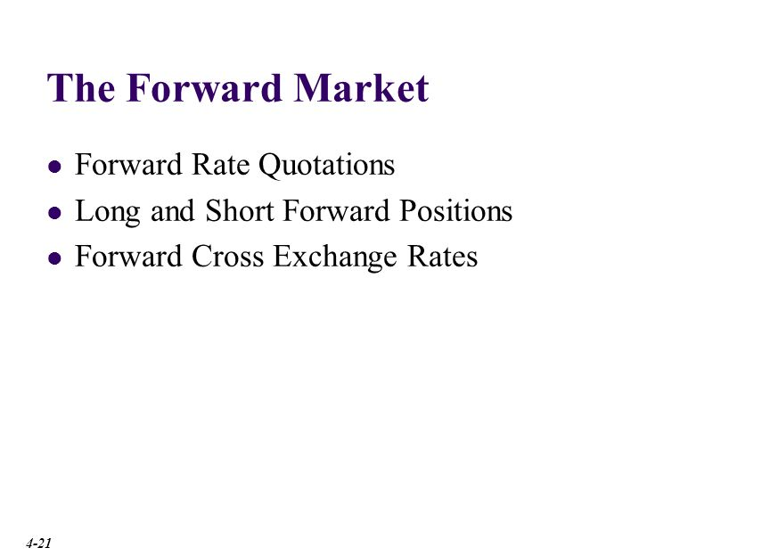 The Forward Market A forward contract is an agreement to buy or sell an asset in the future at prices agreed upon today.