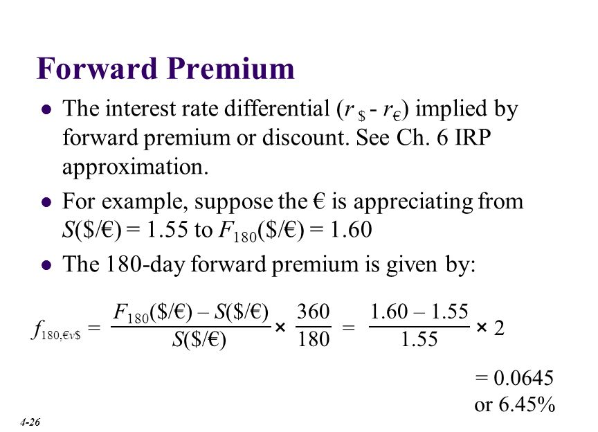 Forward Premium The no-arbitrage (r $ - r€) interest rate differential is 6.45%.