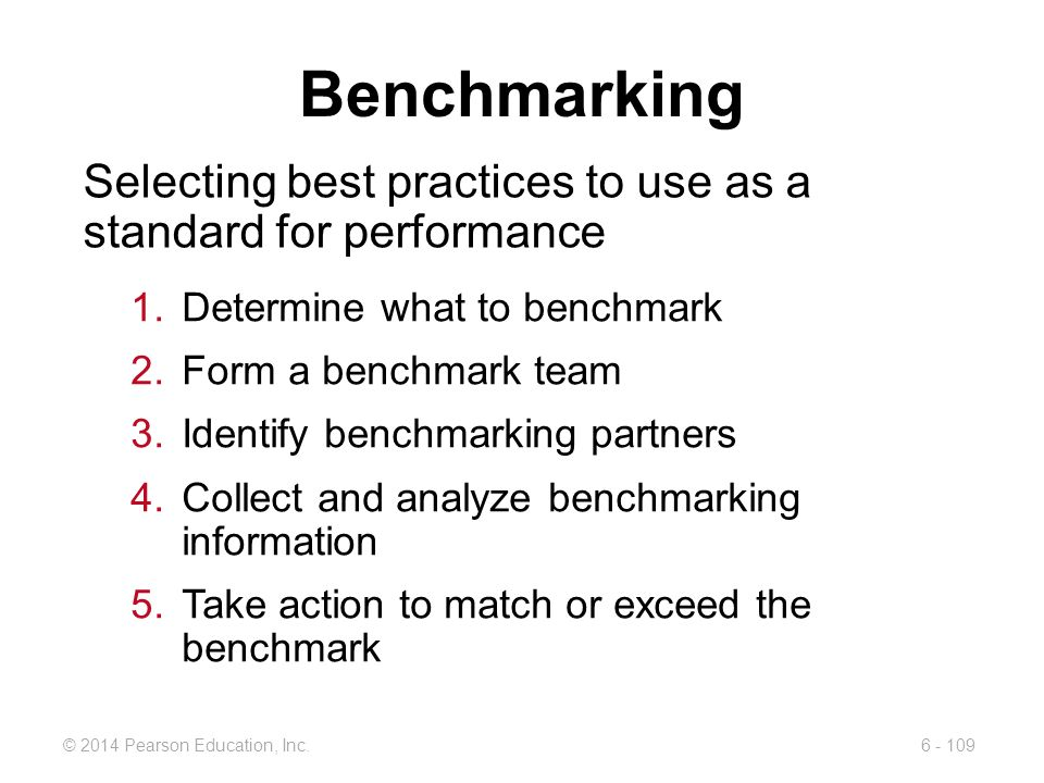 Benchmarking Selecting best practices to use as a standard for performance. Determine what to benchmark.