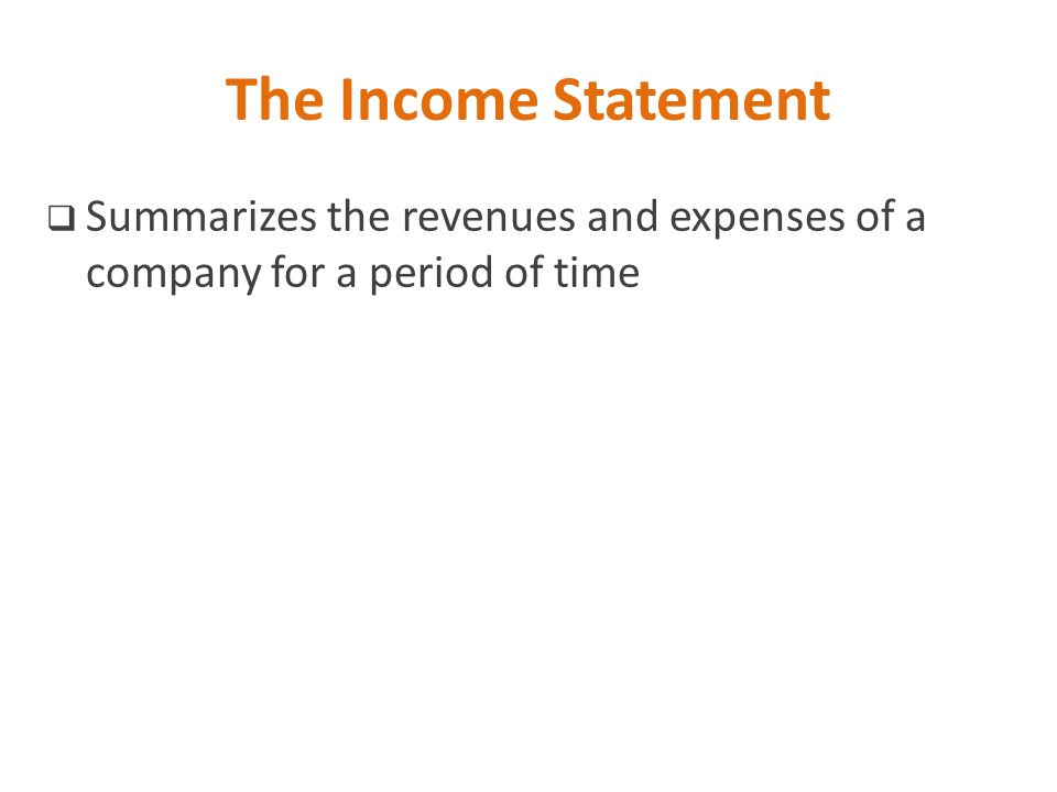 The Income Statement Summarizes the revenues and expenses of a company for a period of time