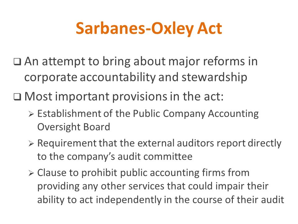 Sarbanes-Oxley Act An attempt to bring about major reforms in corporate accountability and stewardship.