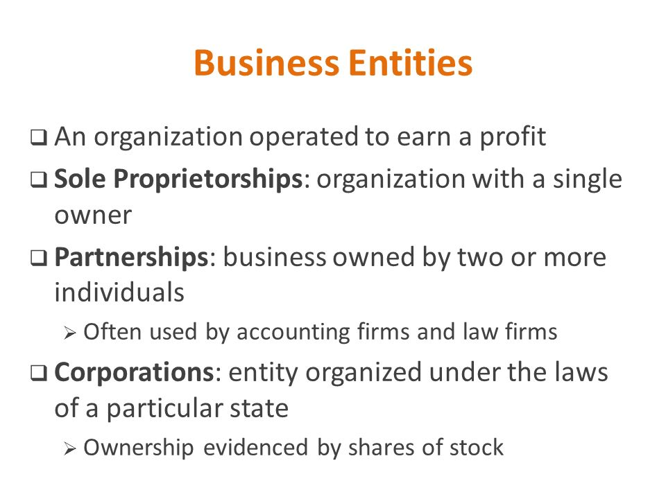 Business Entities An organization operated to earn a profit