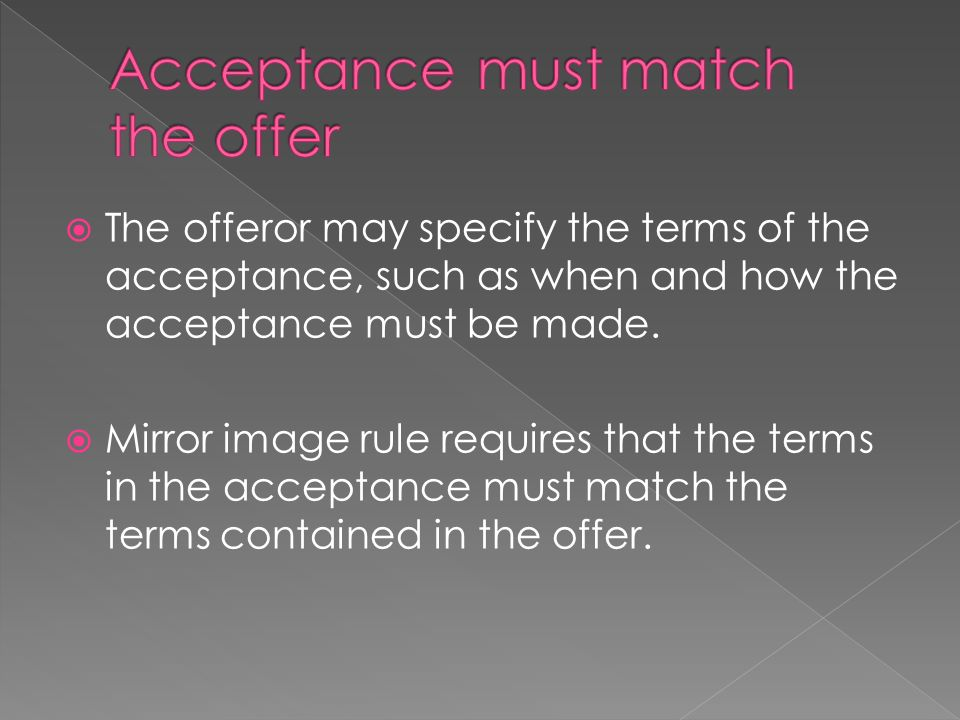 rules for offer and acceptance As a rule of convenience, if the offer is accepted by post, the contract comes into  existence at the moment that the acceptance was.