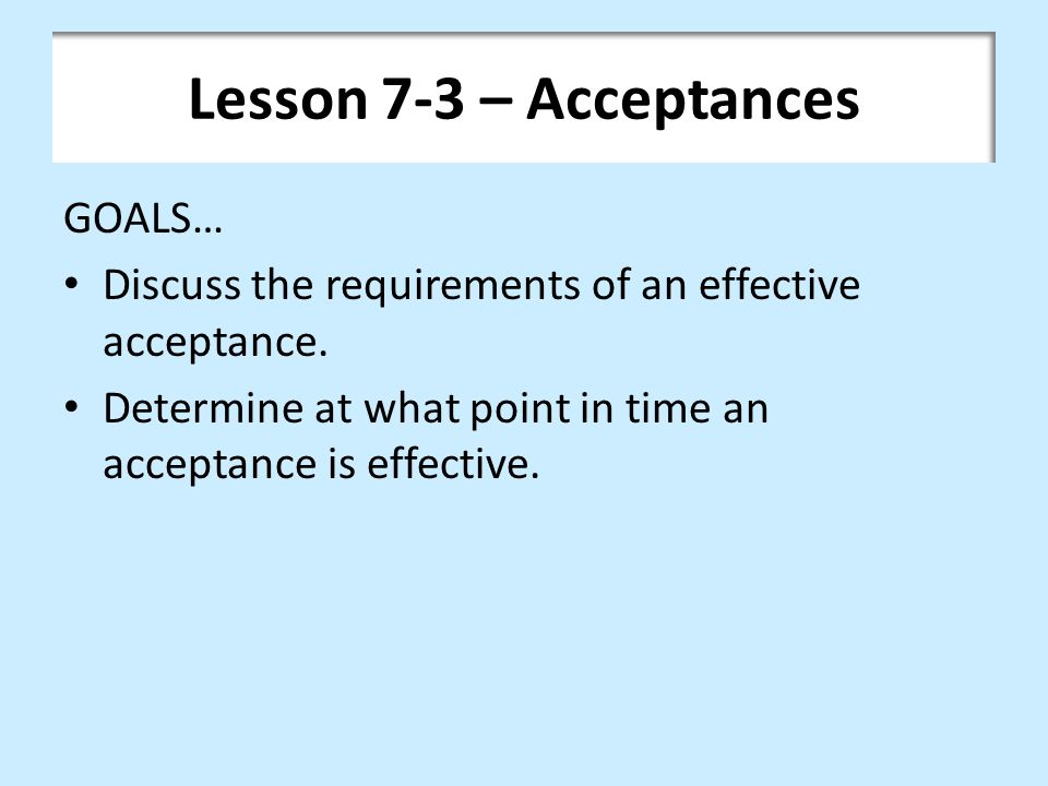 Lesson 7-3 – Acceptances GOALS…