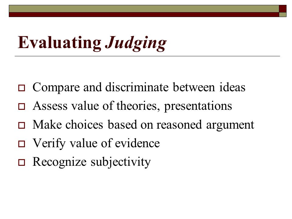 Evaluating Judging Compare and discriminate between ideas